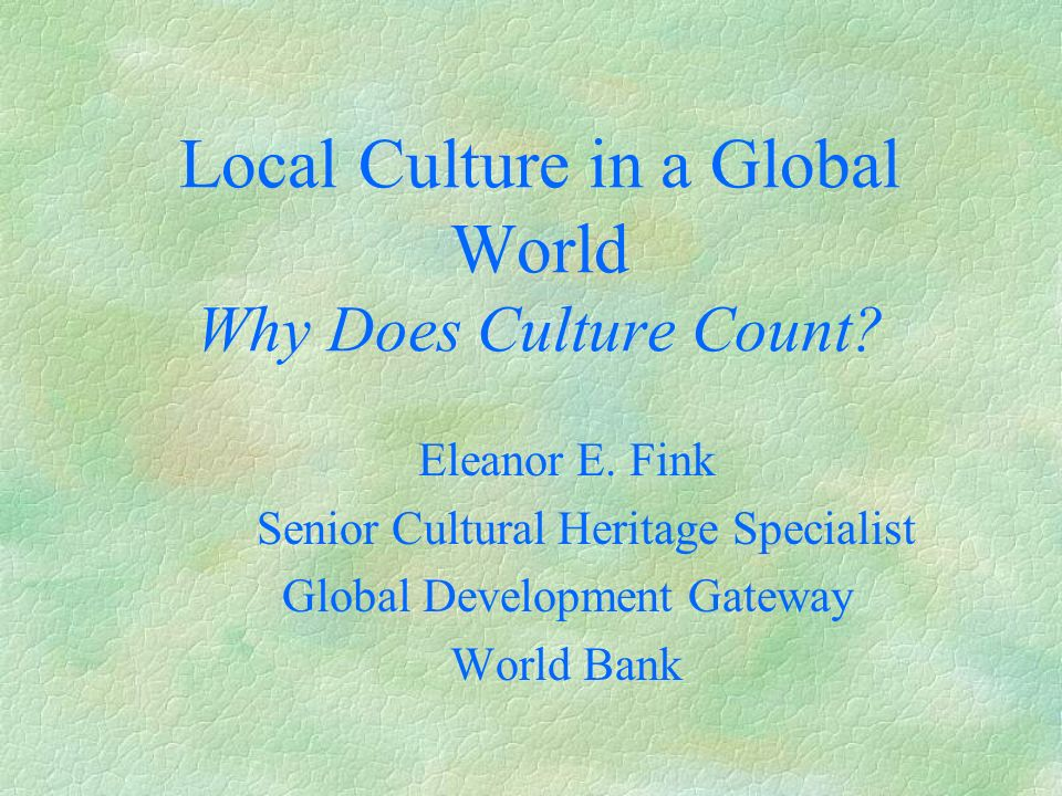 Local Culture in a Global World Why Does Culture Count.