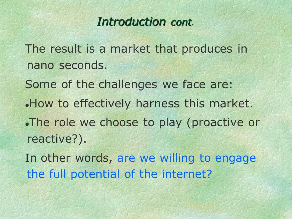 Introduction cont Introduction cont.The result is a market that produces in nano seconds.