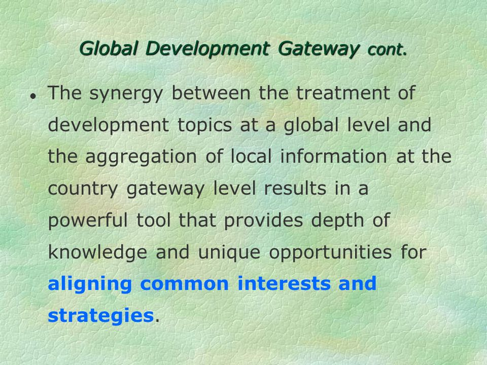 Global level development topics Country Gateways for each of the Banks client countries that focus on local information