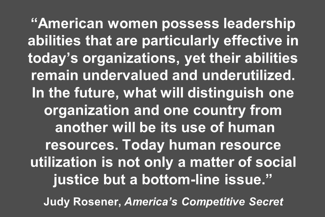 American women possess leadership abilities that are particularly effective in todays organizations, yet their abilities remain undervalued and underu