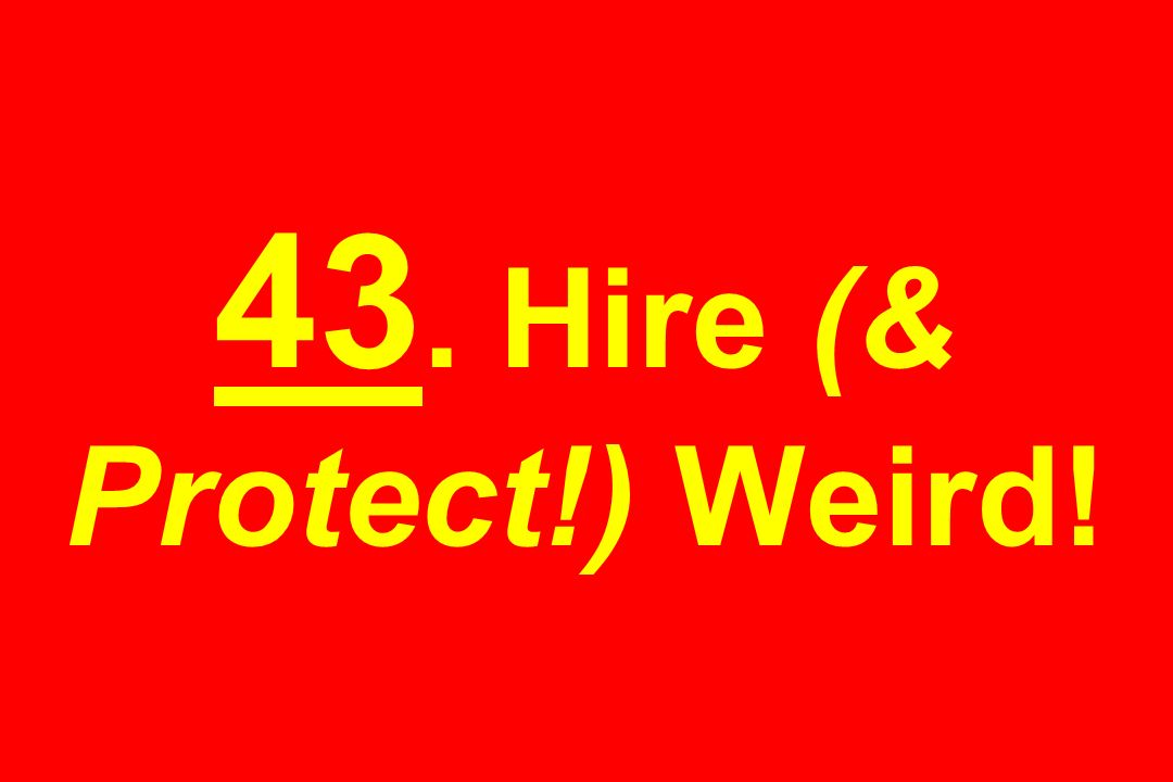 43. Hire (& Protect!) Weird!