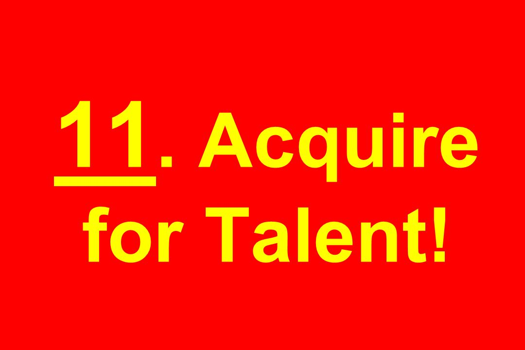 11. Acquire for Talent!