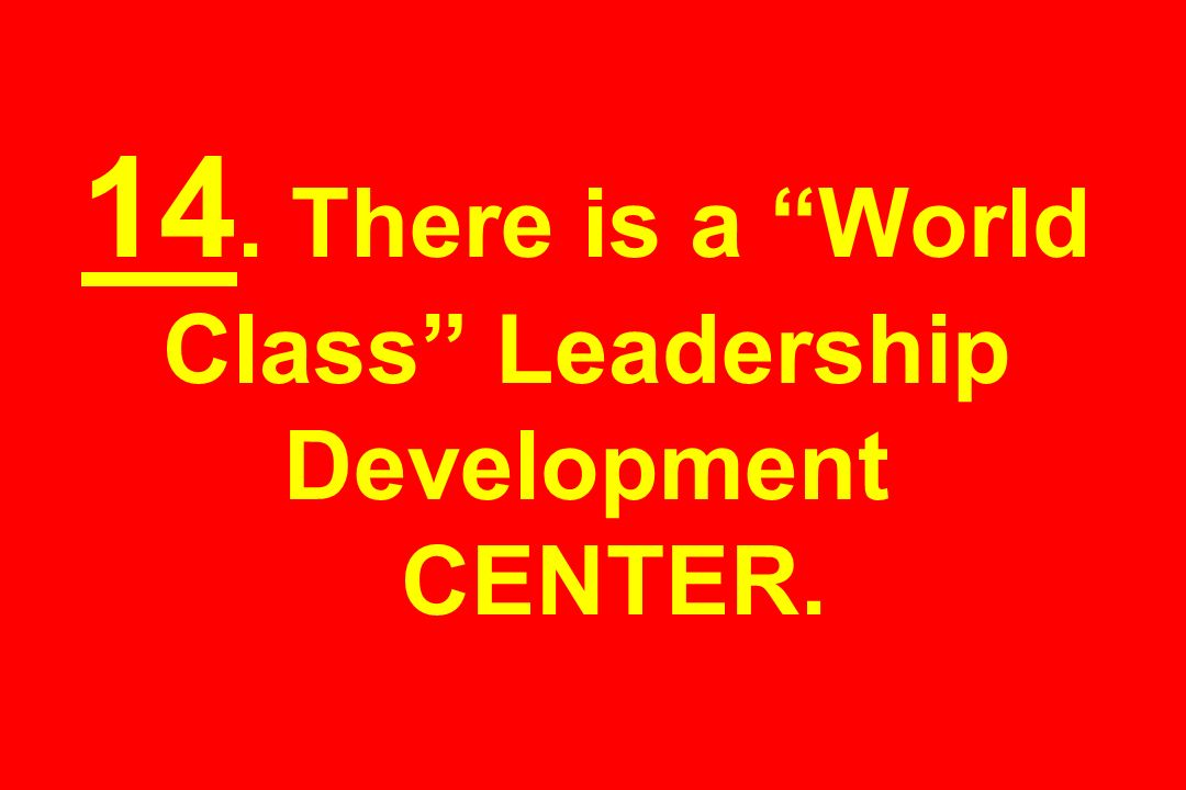 14. There is a World Class Leadership Development CENTER.