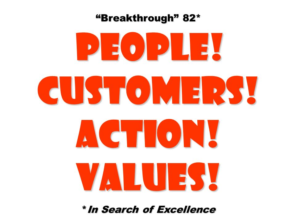 Breakthrough 82* People! People!Customers!Action!Values! *In Search of Excellence