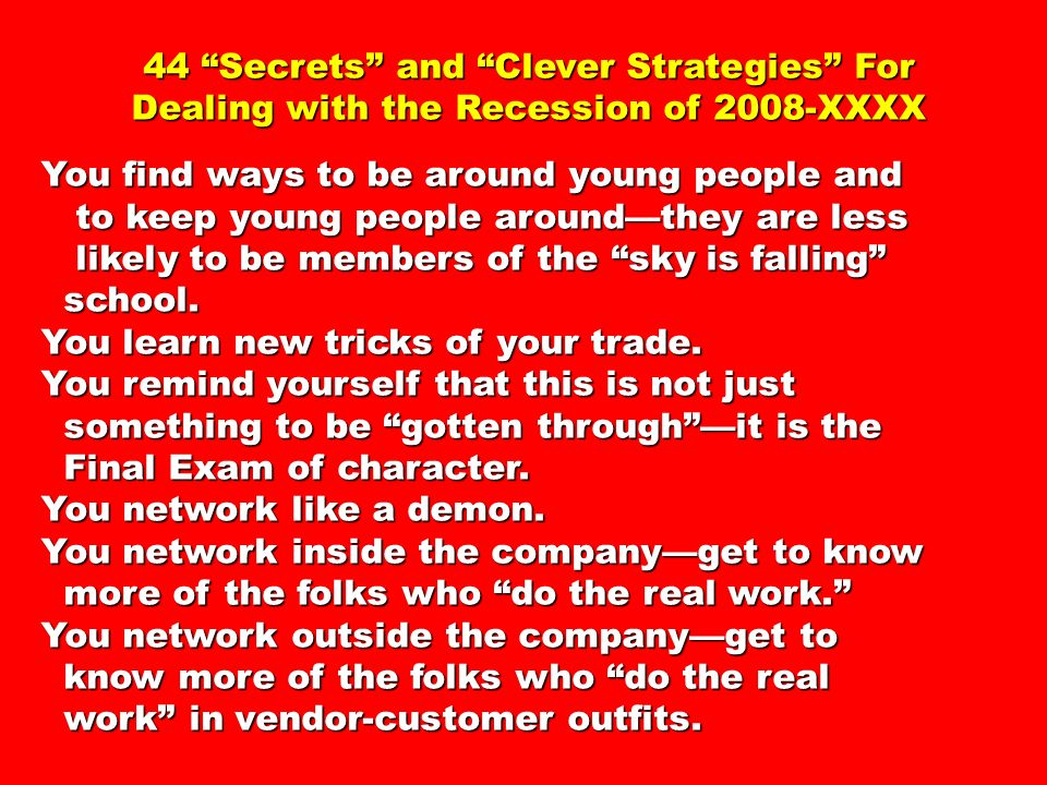 44 Secrets and Clever Strategies For Dealing with the Recession of 2008-XXXX You find ways to be around young people and to keep young people aroundth