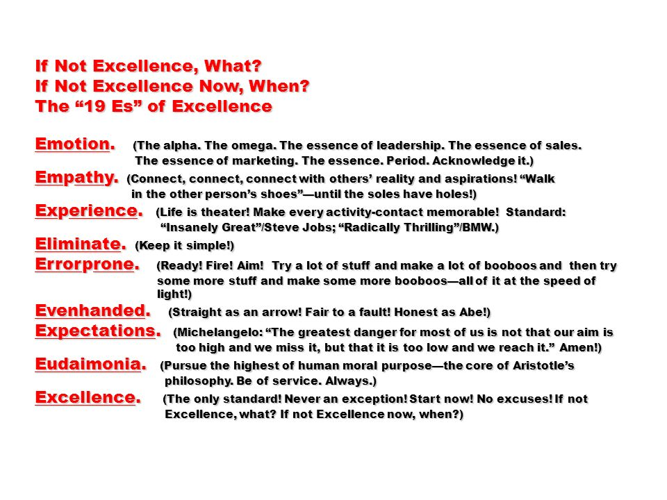 If Not Excellence, What? If Not Excellence Now, When? The 19 Es of Excellence Emotion. (The alpha. The omega. The essence of leadership. The essence o