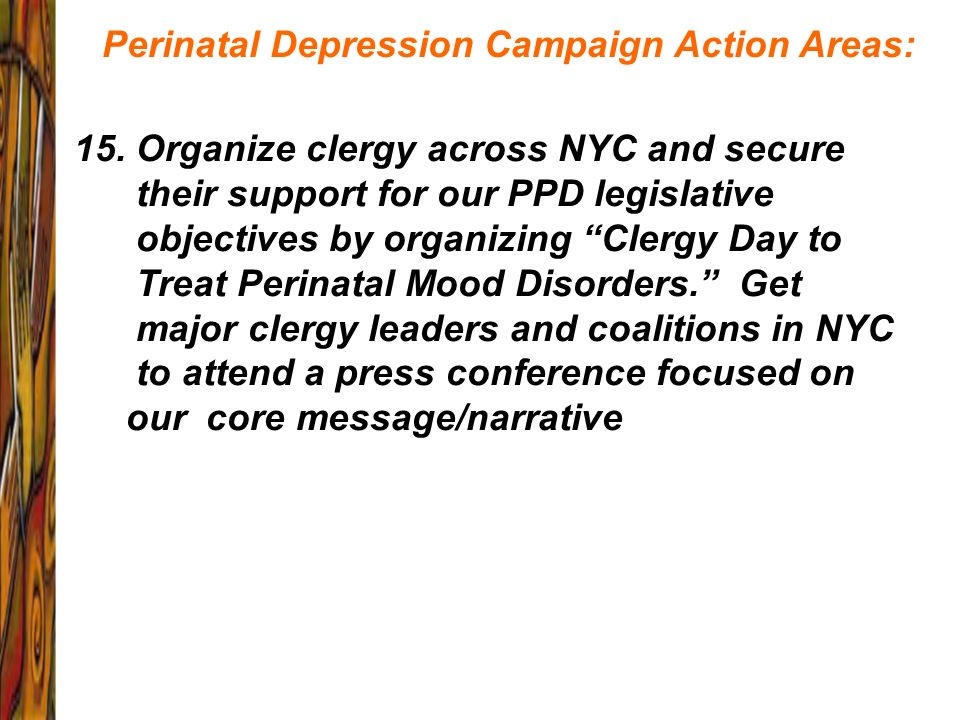 Perinatal Depression Campaign Action Areas: 15. Organize clergy across NYC and secure their support for our PPD legislative objectives by organizing C