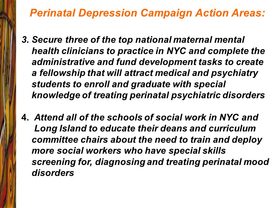 Perinatal Depression Campaign Action Areas: 3. Secure three of the top national maternal mental health clinicians to practice in NYC and complete the
