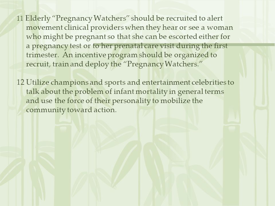 11 Elderly Pregnancy Watchers should be recruited to alert movement clinical providers when they hear or see a woman who might be pregnant so that she