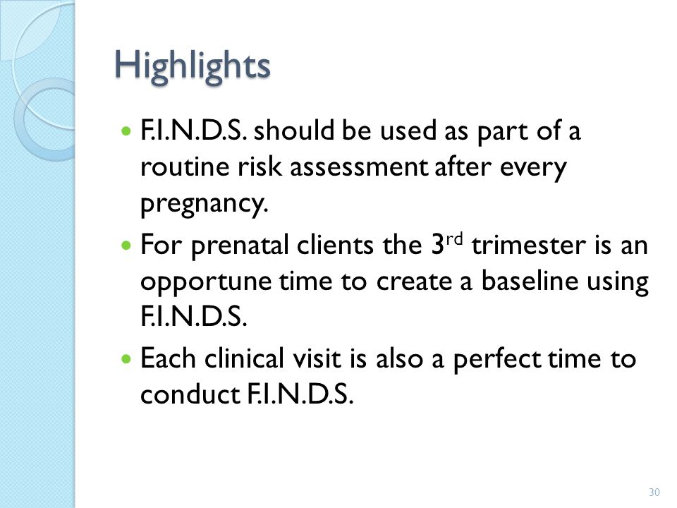 30 Highlights F.I.N.D.S.should be used as part of a routine risk assessment after every pregnancy.
