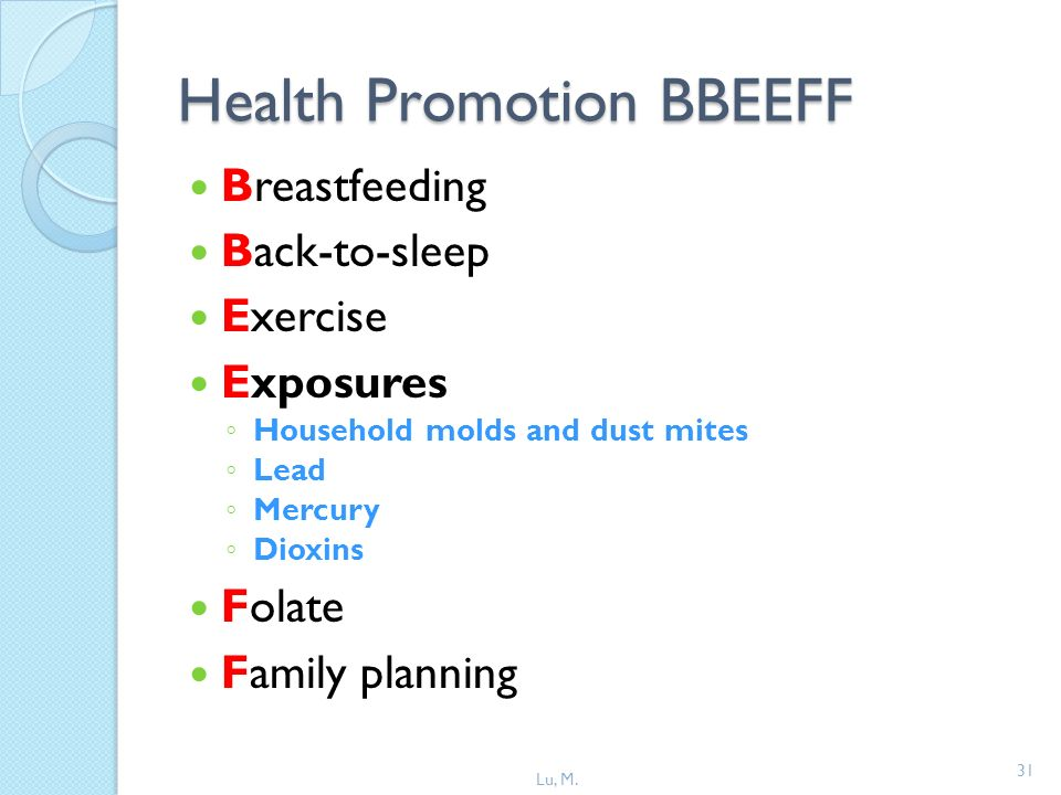 31 Health Promotion BBEEFF Breastfeeding Back-to-sleep Exercise Exposures Household molds and dust mites Lead Mercury Dioxins Folate Family planning Lu, M.