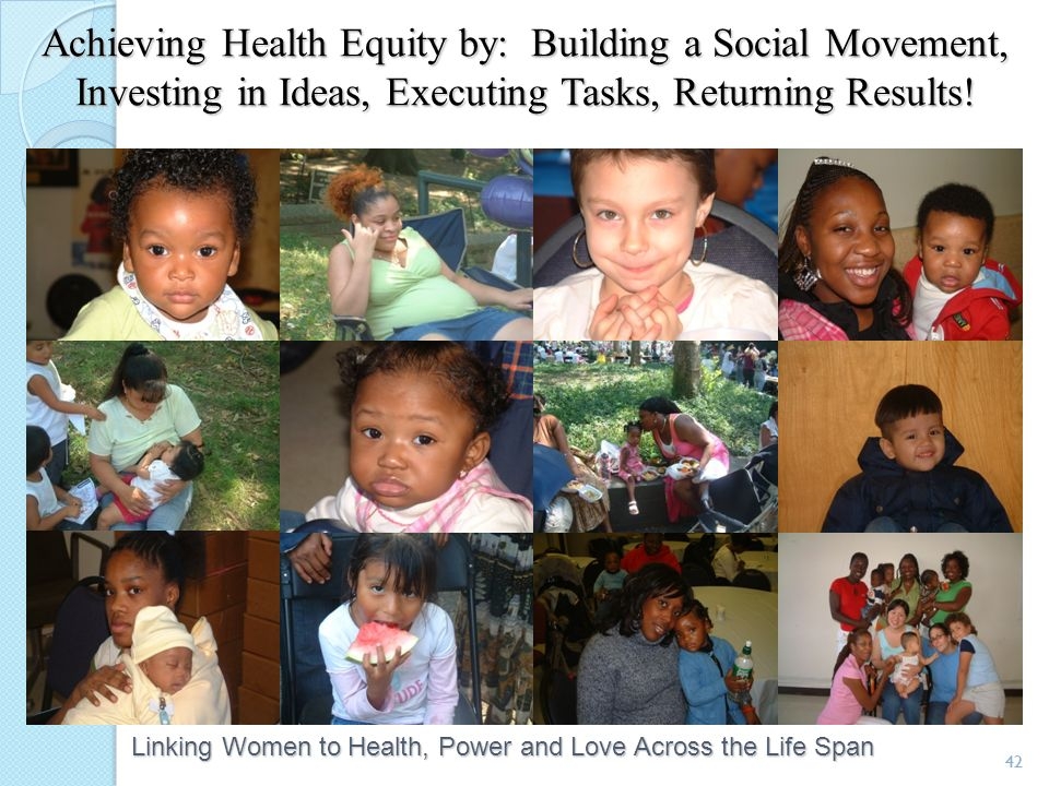 42 Achieving Health Equity by: Building a Social Movement, Investing in Ideas, Executing Tasks, Returning Results.