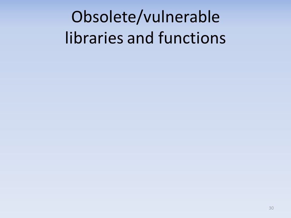 Obsolete/vulnerable libraries and functions 30