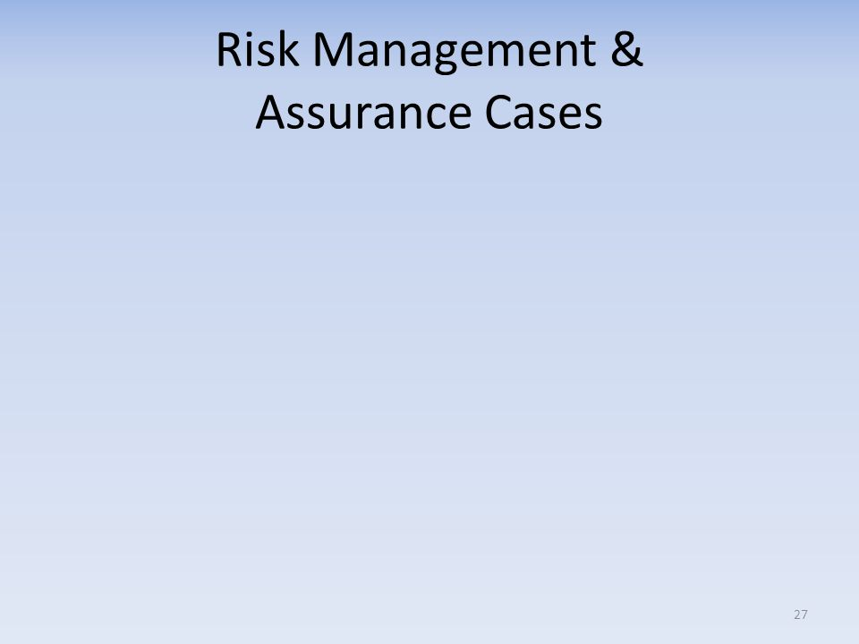 Risk Management & Assurance Cases 27