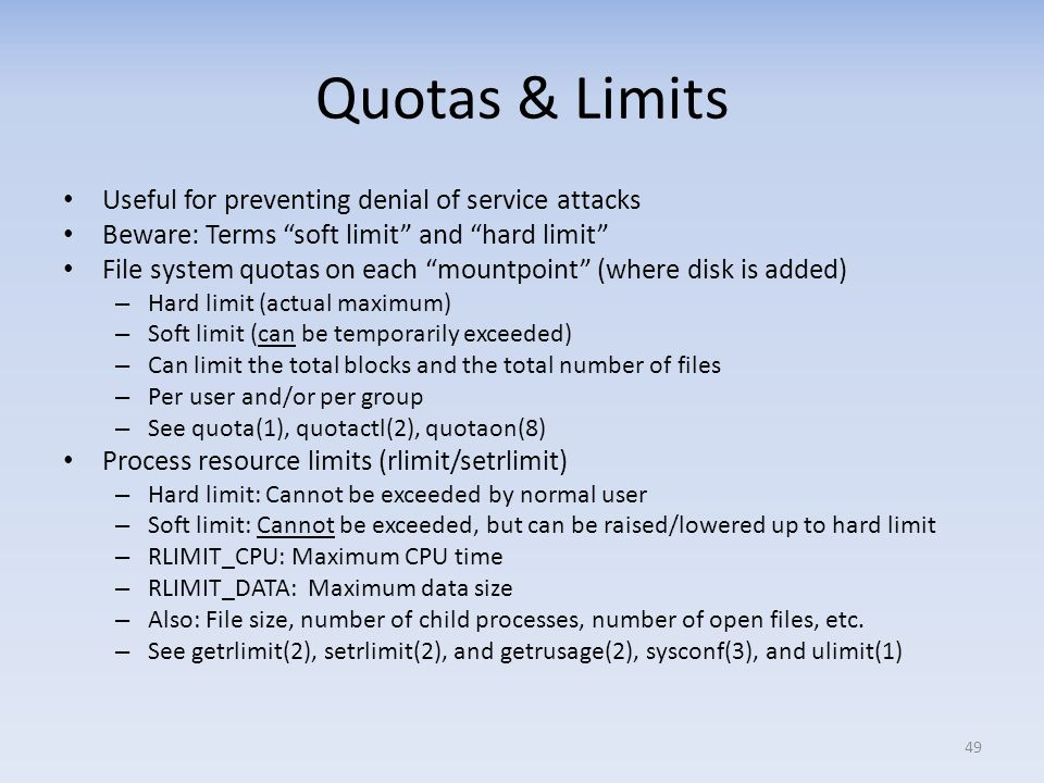 Quotas & Limits Useful for preventing denial of service attacks Beware: Terms soft limit and hard limit File system quotas on each mountpoint (where d