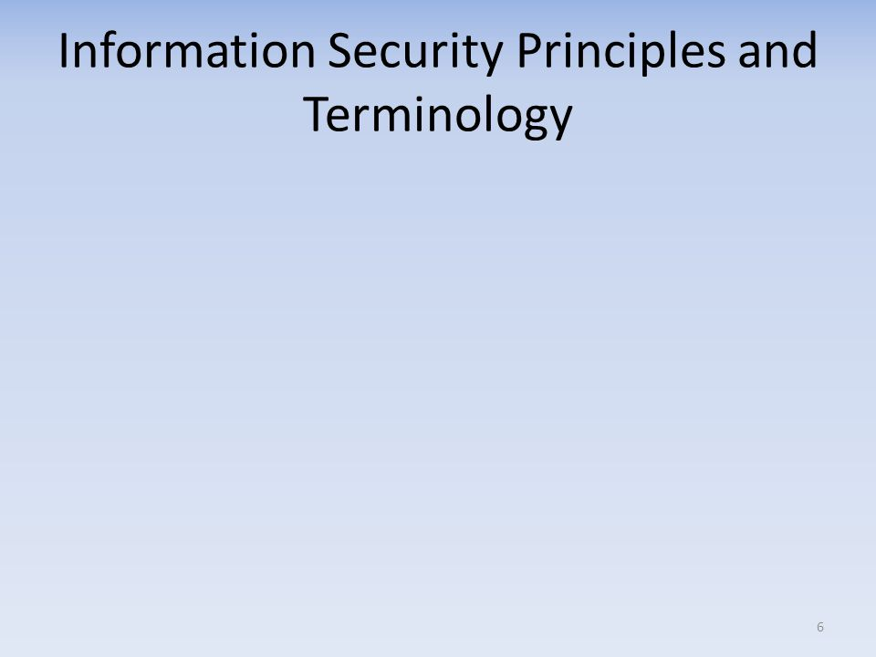 Information Security Principles and Terminology 6