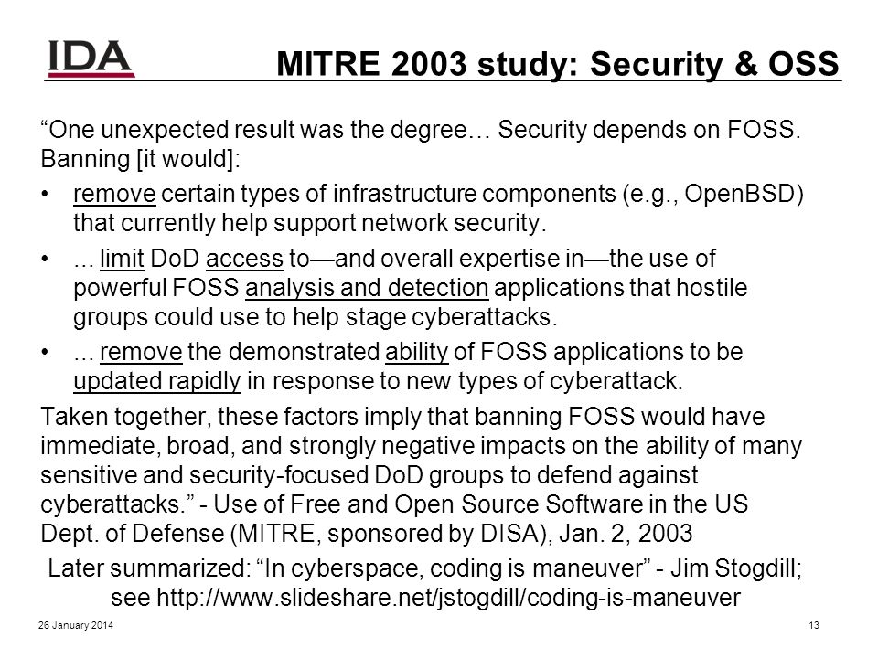 MITRE 2003 study The main conclusion of the analysis was that FOSS software plays a more critical role in the DoD than has generally been recognized.