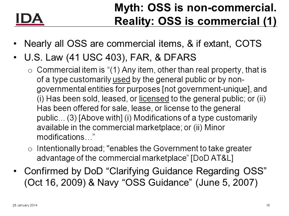 Positive OSS aspects stated in DoD 2009 OSS memo (2) v.Since OSS typically does not have a per-seat licensing cost, it can provide a cost advantage in situations where many copies of the software may be required, and can mitigate risk of cost growth due to licensing in situations where the total number of users may not be known in advance.