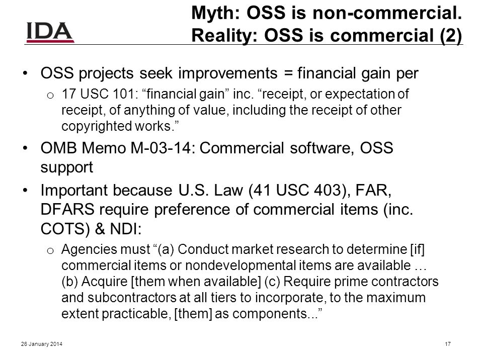 Myth: OSS is non-commercial. Reality: OSS is commercial (1) Nearly all OSS are commercial items, & if extant, COTS U.S. Law (41 USC 403), FAR, & DFARS