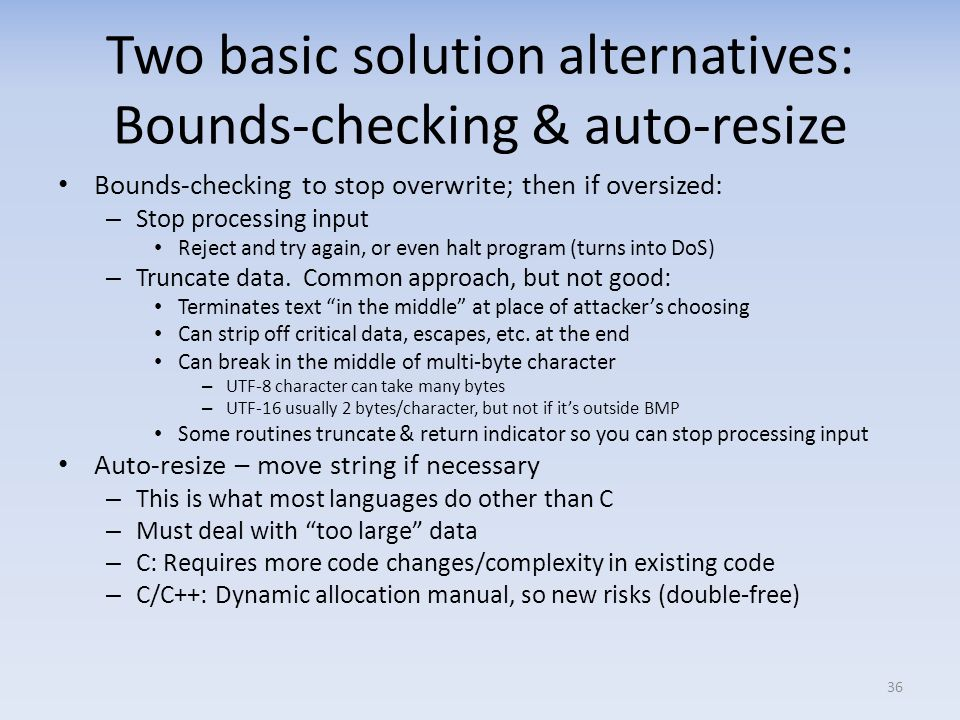Two basic solution alternatives: Bounds-checking & auto-resize Bounds-checking to stop overwrite; then if oversized: – Stop processing input Reject an