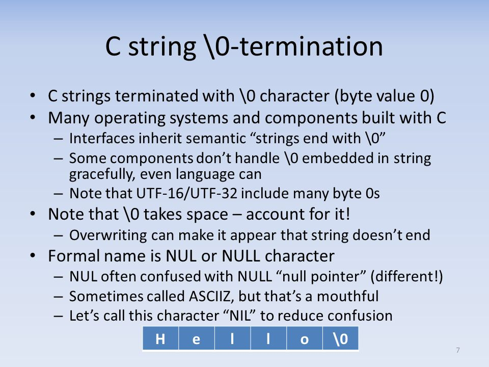 C arrays C arrays allocate a fixed size of memory – E.G., for a buffer – char arrays used for string of characters Arrays should be long enough – For the characters to be stored – Including the terminating NIL E.g., char x[10]; allocates array x – An array of 10 chars – Enough to store 9 characters + terminating NIL 8