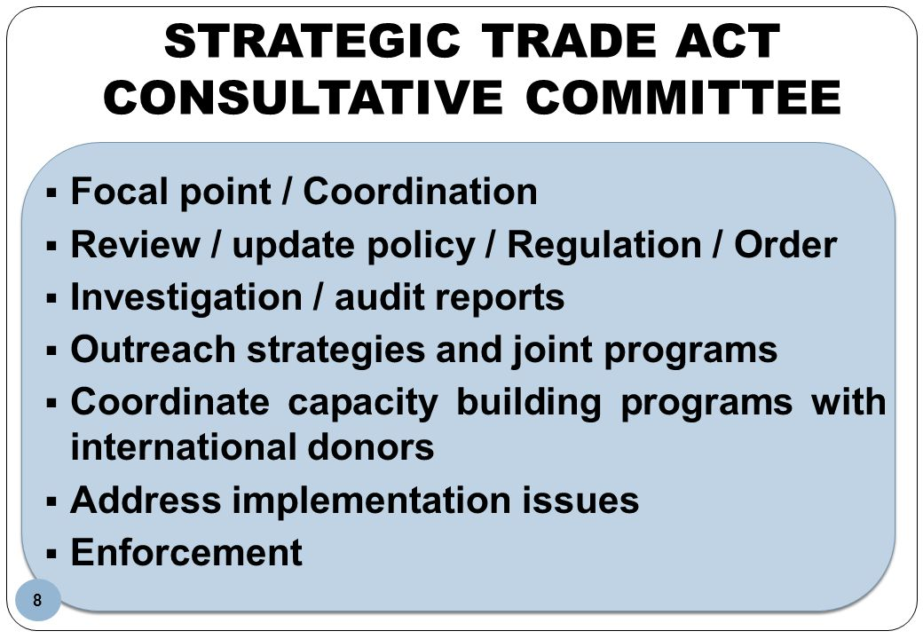 STRATEGIC TRADE ACT CONSULTATIVE COMMITTEE Focal point / Coordination Review / update policy / Regulation / Order Investigation / audit reports Outrea