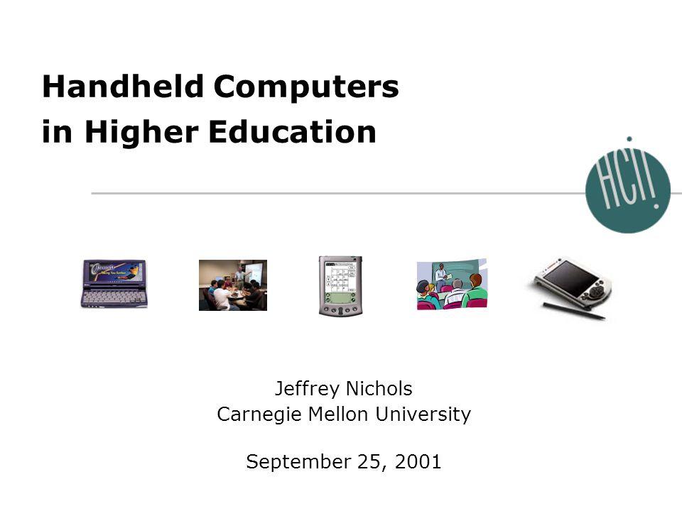 Jeffrey Nichols September 25, 2001 Handheld Computers in Higher Education Jeffrey Nichols Carnegie Mellon University September 25, 2001