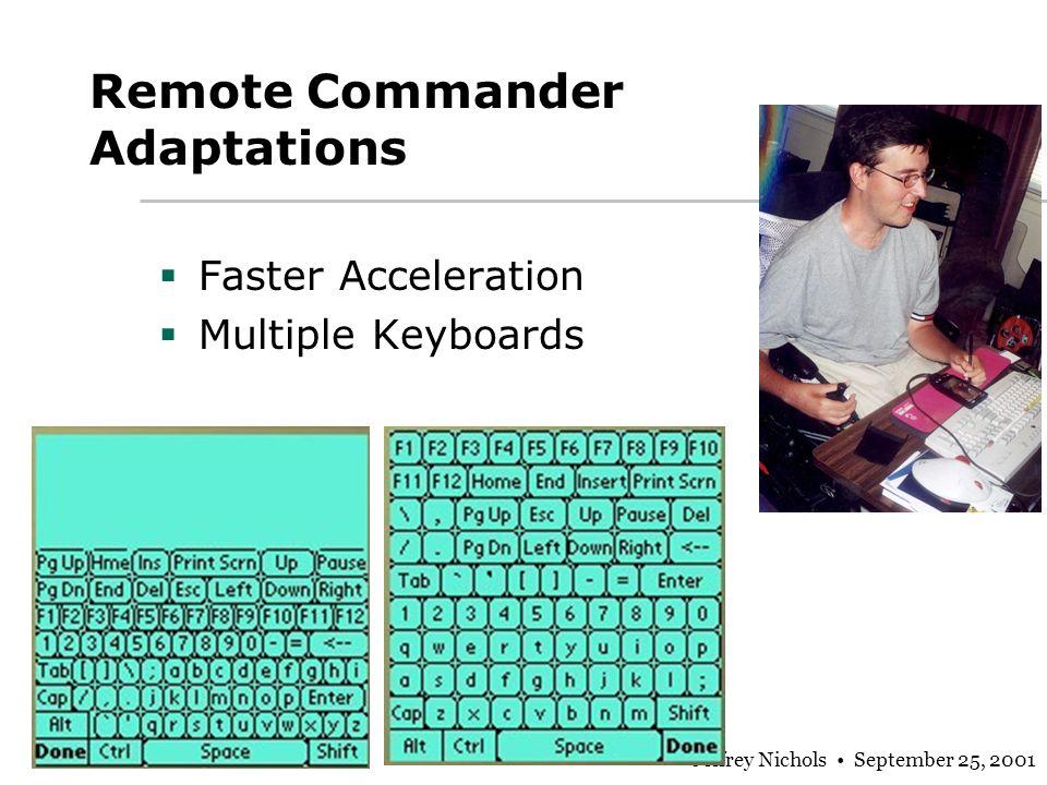 Jeffrey Nichols September 25, 2001 Remote Commander Adaptations Faster Acceleration Multiple Keyboards