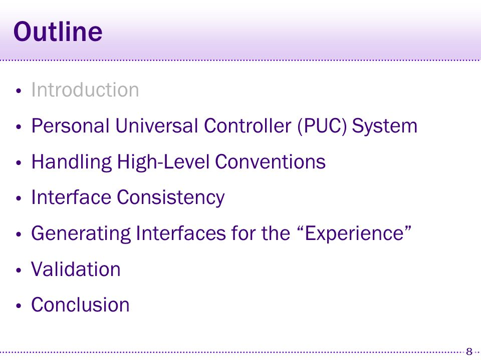 8 Outline Introduction Personal Universal Controller (PUC) System Handling High-Level Conventions Interface Consistency Generating Interfaces for the Experience Validation Conclusion