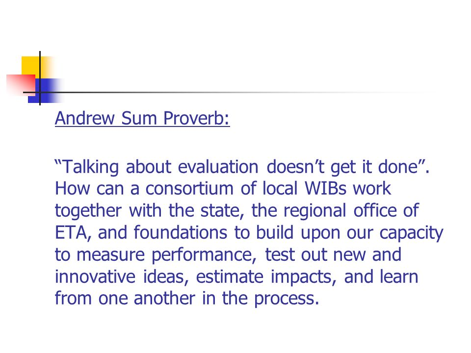 Andrew Sum Proverb: Talking about evaluation doesnt get it done.