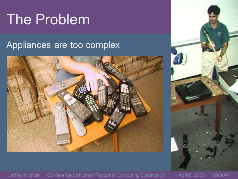Jeffrey Nichols Conference on Human Factors in Computing Systems (CHI) April 8, 2003 Slide #0 Jeffrey Nichols and Brad A.