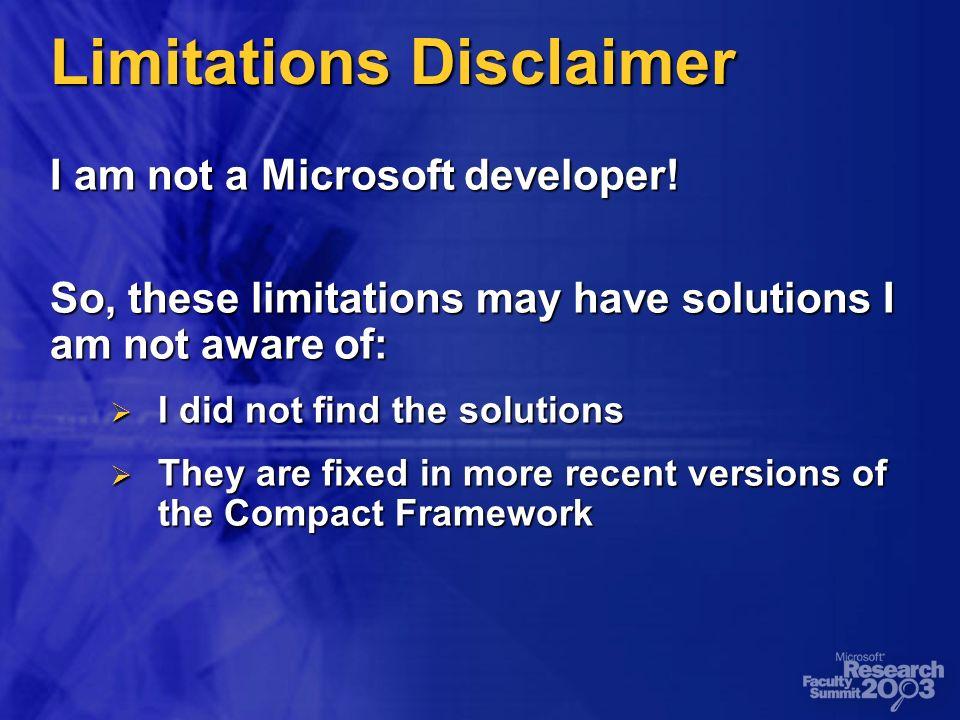 Limitations Disclaimer I am not a Microsoft developer.