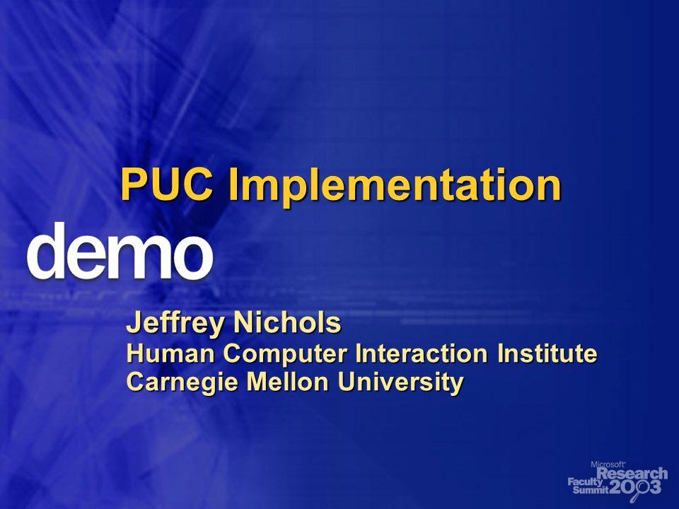 PUC Implementation Jeffrey Nichols Human Computer Interaction Institute Carnegie Mellon University