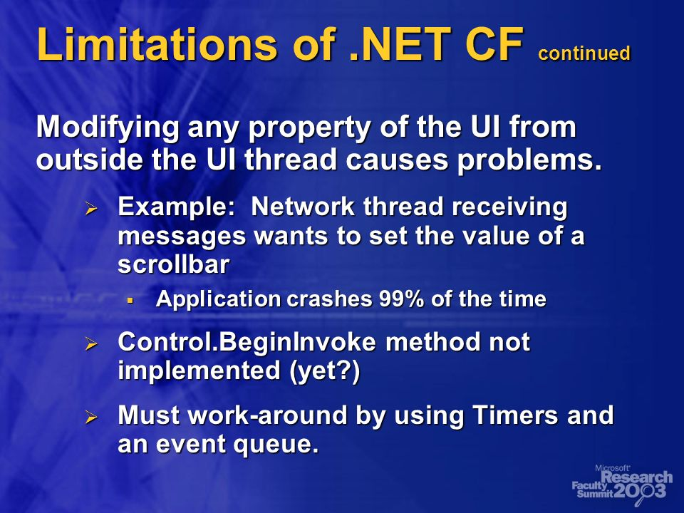 Limitations of.NET CF continued Modifying any property of the UI from outside the UI thread causes problems.