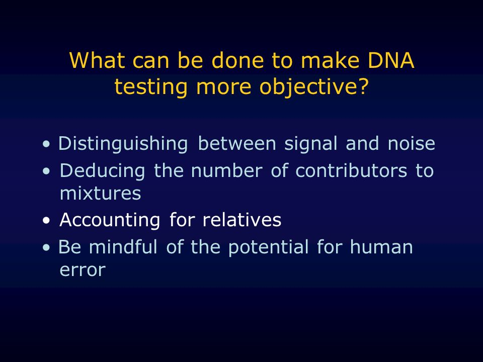 What can be done to make DNA testing more objective.