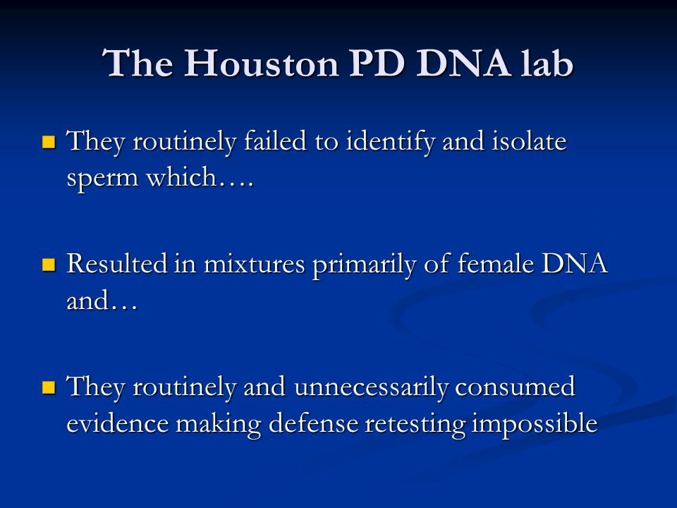 The Houston PD DNA lab They routinely failed to identify and isolate sperm which….