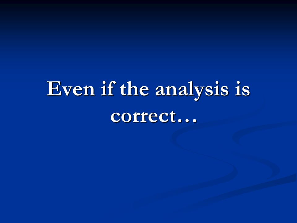 Even if the analysis is correct…
