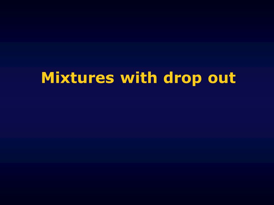 Mixtures with drop out