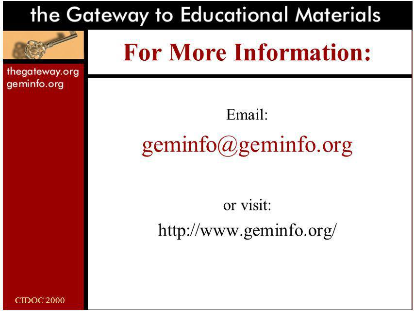 CIDOC 2000 For More Information: Email: geminfo@geminfo.org or visit: http://www.geminfo.org/