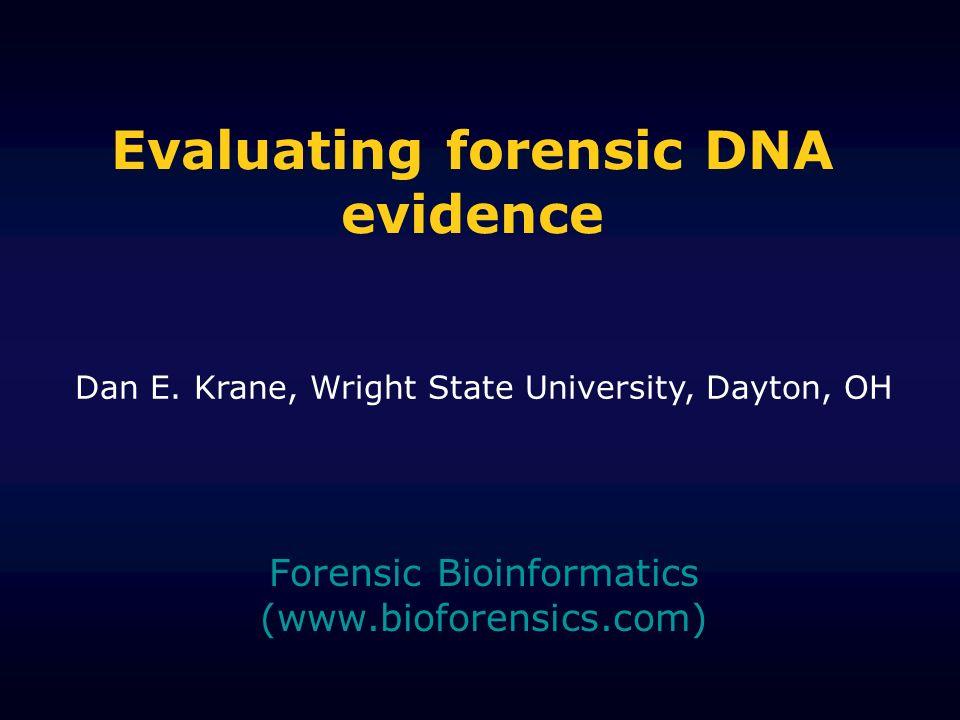 Evaluating forensic DNA evidence Forensic Bioinformatics (www.bioforensics.com) Dan E.