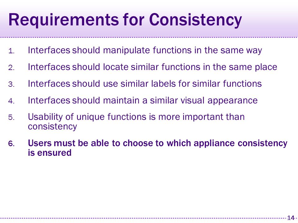 13 Requirements for Consistency 1. Interfaces should manipulate functions in the same way 2.