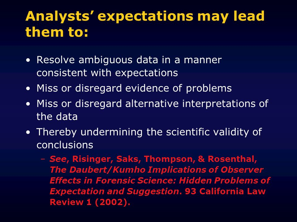 Analysts expectations may lead them to: Resolve ambiguous data in a manner consistent with expectations Miss or disregard evidence of problems Miss or