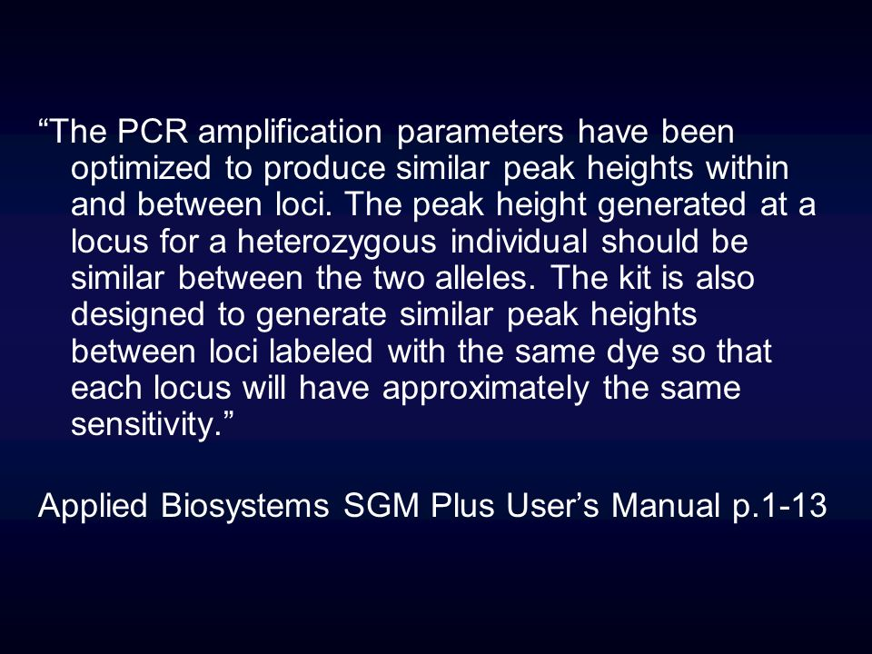 The PCR amplification parameters have been optimized to produce similar peak heights within and between loci. The peak height generated at a locus for