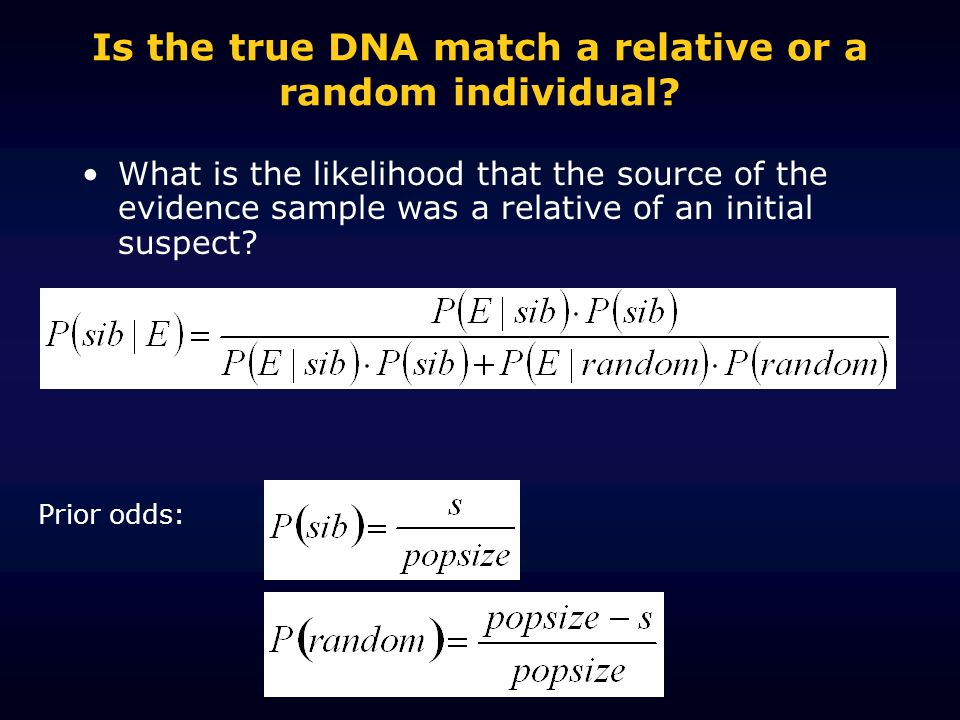 Is the true DNA match a relative or a random individual? What is the likelihood that the source of the evidence sample was a relative of an initial su