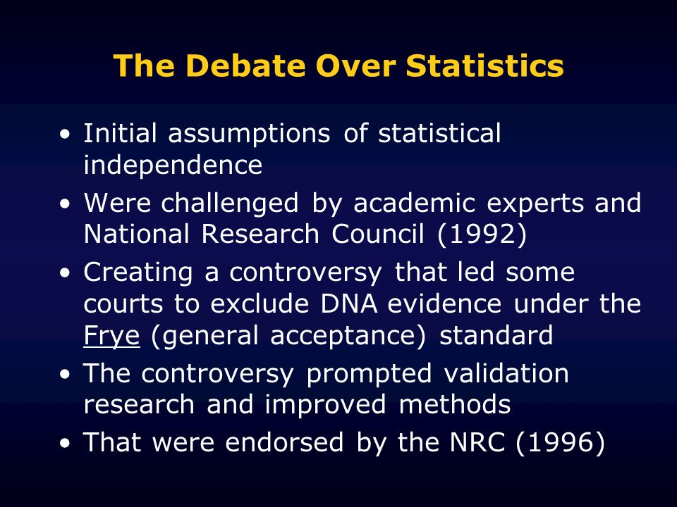 The Debate Over Statistics Initial assumptions of statistical independence Were challenged by academic experts and National Research Council (1992) Cr