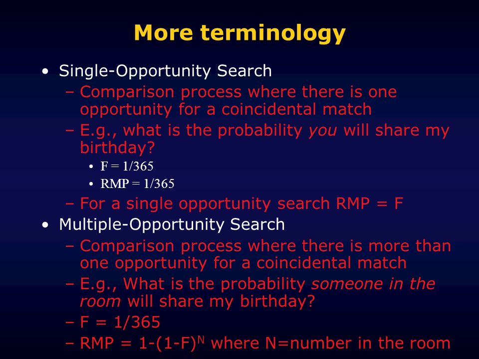 More terminology Single-Opportunity Search –Comparison process where there is one opportunity for a coincidental match –E.g., what is the probability