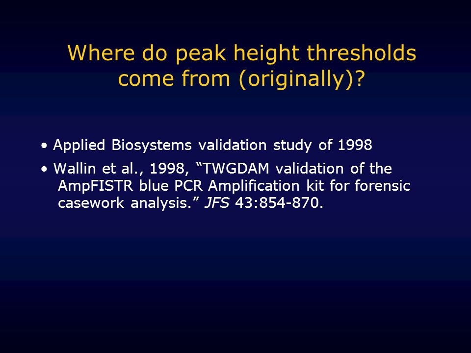 Where do peak height thresholds come from (originally)? Applied Biosystems validation study of 1998 Wallin et al., 1998, TWGDAM validation of the AmpF