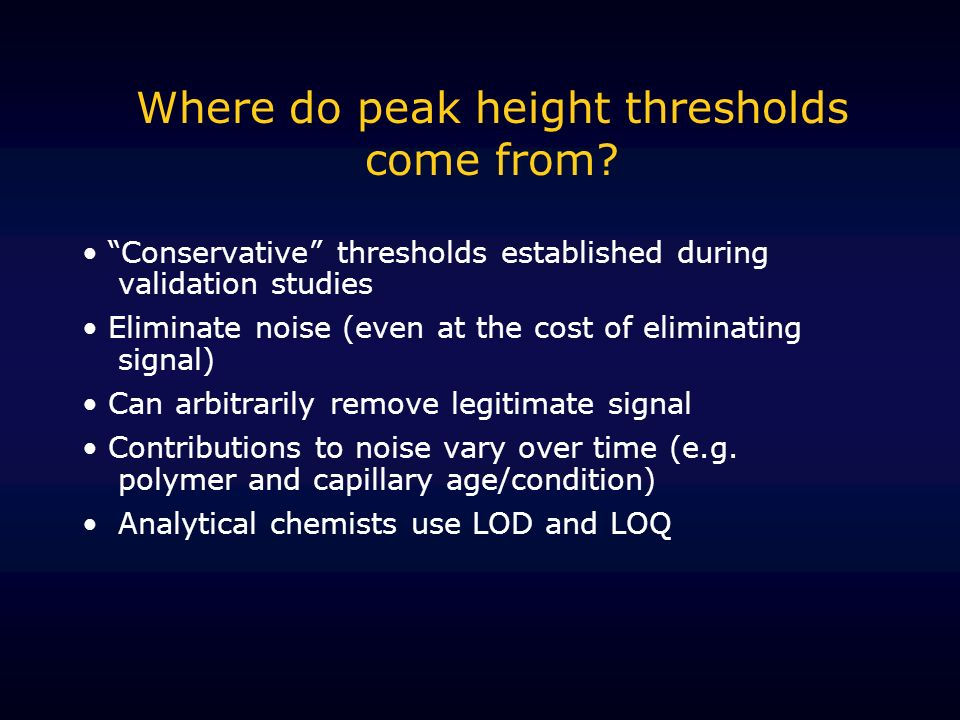 Where do peak height thresholds come from? Conservative thresholds established during validation studies Eliminate noise (even at the cost of eliminat