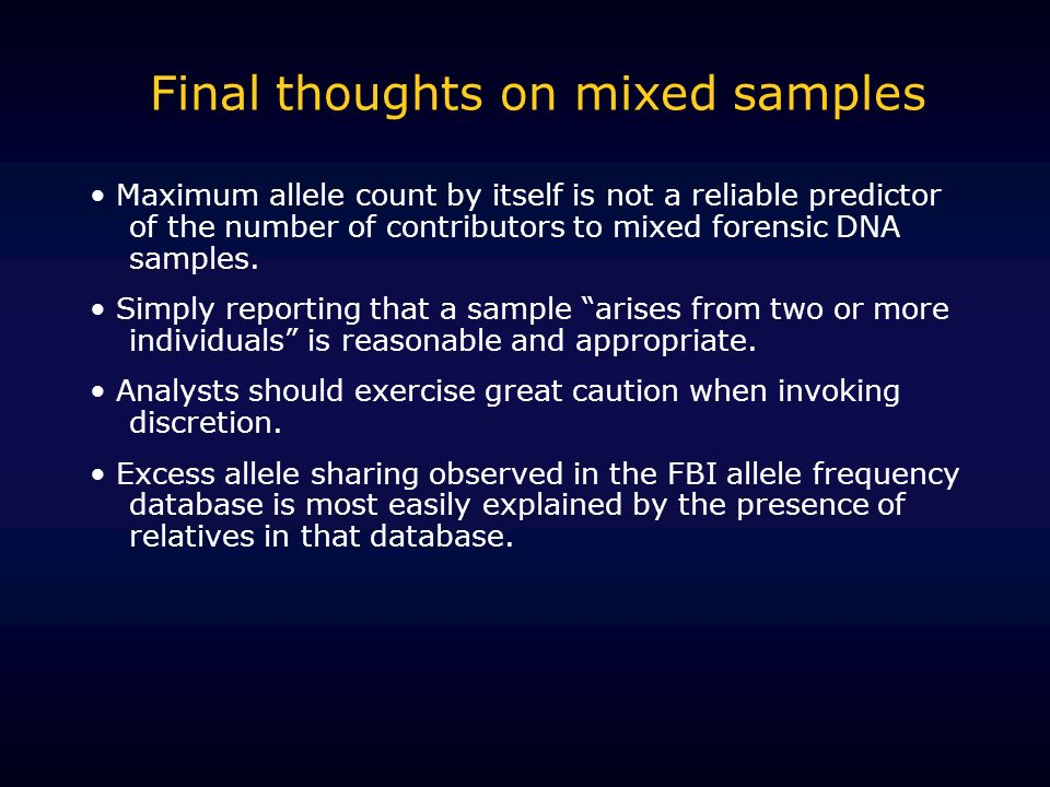 Final thoughts on mixed samples Maximum allele count by itself is not a reliable predictor of the number of contributors to mixed forensic DNA samples