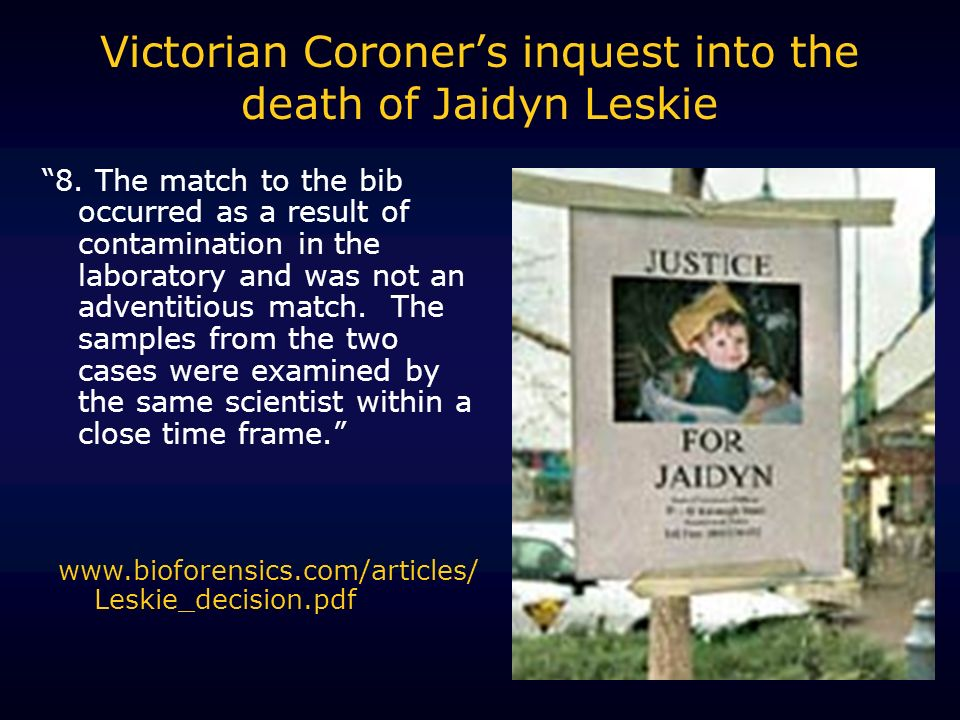 Victorian Coroners inquest into the death of Jaidyn Leskie 8. The match to the bib occurred as a result of contamination in the laboratory and was not